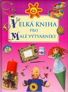 Velká kniha pro malé výtvarníky