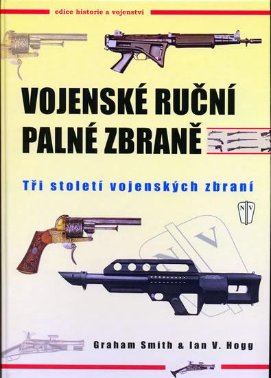 Vojenské ruční palné zbraně - Smith Graham, Hogg Ian V. - 21,5x30,5