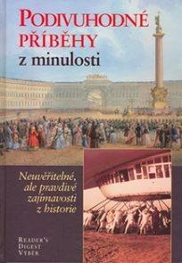 Podivuhodné příběhy z minulosti - Neuvěřitelné, ale pravdivé zajímavosti z historie