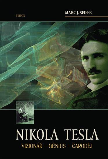 Nikola Tesla Vizionář - Génius - Čaroděj - Seifer Marc J. - 17x24 cm