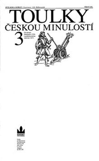 Toulky českou minulostí 3 - Od nástupu Habsburků (1526) k pobělohorskému stmívání (1627) - Hora Petr - 18x30