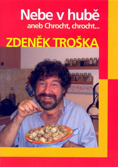 Nebe v hubě aneb Chrocht, chrocht.... - Troška Zdeněk - 17,5x24,1