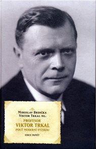 Profesor Viktor Trkal - Pouť moderní fyzikou