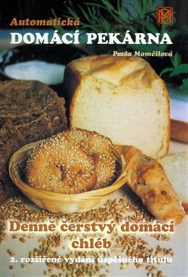Automatická domácí pekárna - Denně čerstvý domácí chléb - Momčilová Pavla - 16x23