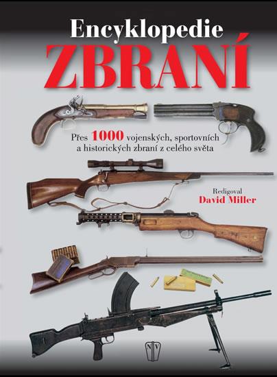 Encyklopedie zbraní - Přes 1000 vojenských, sportovních a historických zbraní z celého světa - Miller David - 25x34 cm
