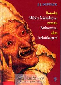 Bosorka Alžběta Nádašdyová, rozená Báthoryová, alias čachtická paní - 2. vydání