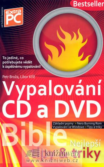 Vypalování CD a DVD - Bible (nejlepší ti - Broža Petr, Kříž Libor - 14,8x23