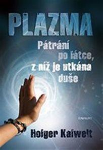 Plazma - pátrání po látce, z níž je utkána duše