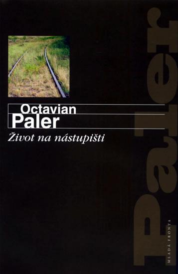 Život na nástupišti - Paler Octavian - 13,8x20,6