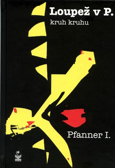Loupež v P. - kruh kruhu - Pfanner I. - 14,6x21,2