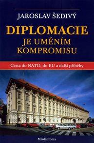 Diplomacie je uměním kompromisu - Cesta do NATO, do EU a další příběhy