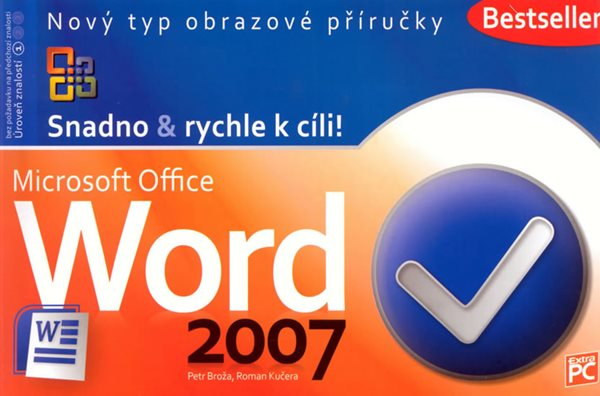 Word 2007 - Snadno & rychle k cíli! - Broža Petr, Kučera Roman - 14,5x22,3