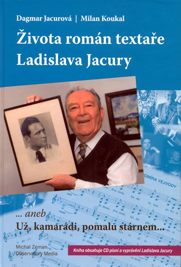 Života román textaře Ladislava Jacury... aneb Už, kamarádi, pomalu stárnem + CD - Jacurová, Koukal - 16,8x24,6