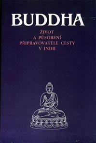 Buddha - Život a působení připravovatele cesty v Indii