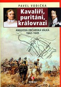 Kavalíři, puritáni, královrazi - Anglická občanská válka 1642–1649