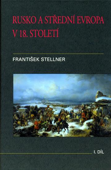 Rusko a střední Evropa v 18. století - I. díl - Stellner František - 16x23,1