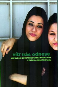 Vítr nás odnese - Antologie současné perské literatury z Iránu a Afghánistánu