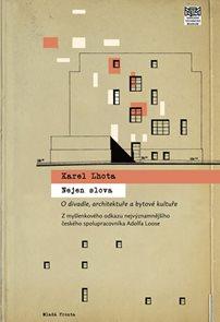 Nejen slova - Architekt Karel Lhota o divadle, architektuře a bytové kultuře