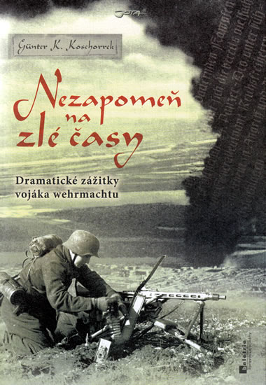 Nezapomeň na zlé časy - Dramatické zážitky frontového vojáka - Koschorek Günter K. - 15,4x21,5