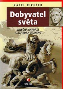 Dobyvatel světa - Válečná anabáze Alexandra I. Makedonského