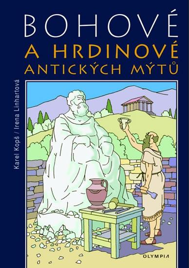 Bohové a hrdinové antických mýtů - Kopš Karel, Linhartová Irena - 16,8x24,1