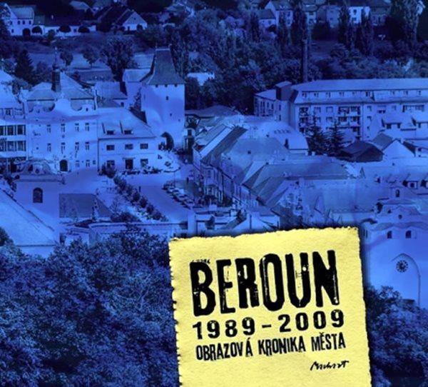 Beroun 1989-2009 - Obrazová kronika města - Machart Kameel - 20,6x23,8