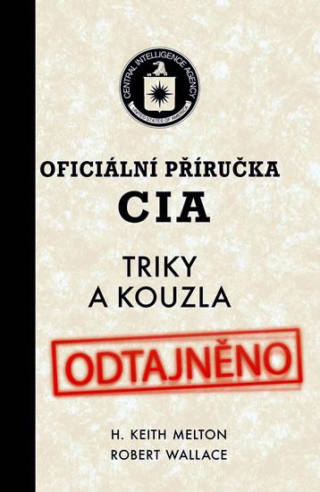 Oficiální příručka CIA - Triky a kouzla - Melton H. Keith. Wallace Robert - 13,5x20,5