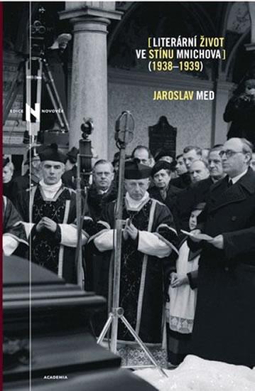 Literární život ve stínu Mnichova 1938-1939 - Med Jaroslav - 13,8x20,5