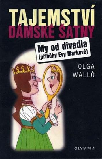 Tajemství dámské šatny/My od divadla – příběhy Evy Markové - Walló Olga - 13x20