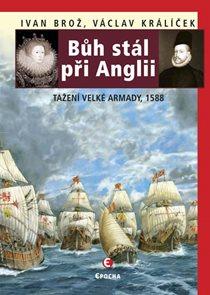 Bůh stál při Anglii - Tažení velké Armady 1588