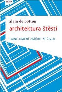 Architektura štěstí - Tajné umění zařídit si život