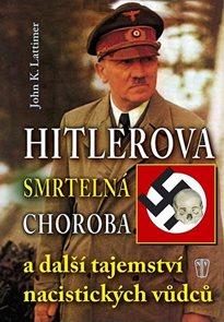 Hitlerova smrtelná choroba a další tajemství nacistických vůdců