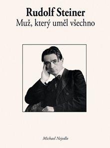 Rudolf Steiner - Muž, který uměl všechno