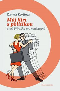 Můj flirt s politikou aneb Příručka pro ministryně