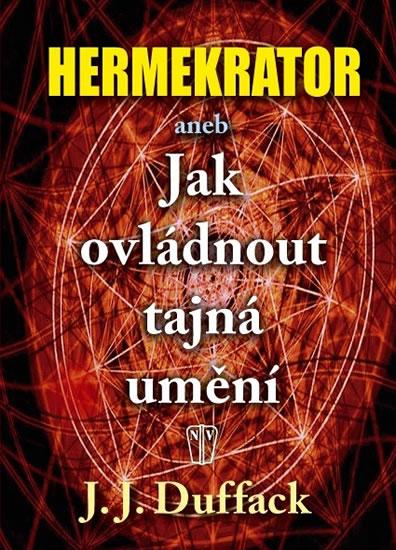Hermekrator aneb Jak ovládnout tajná umění - Duffack J.J. - 14,9x21,1