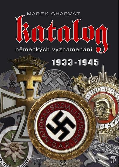 Katalog německých vyznamenání 1933-1945 - Charvát Marek - 21,8x30,4