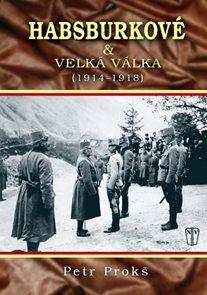 Habsburkové a velká válka 1914-1918