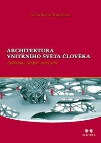 Architektura vnitřního světa člověka - Začínáme chápat sami sebe