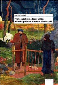 Francouzské moderní umění a česká politika v letech 1900–1939