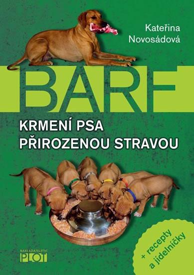Barf - Krmení psa přirozenou stravou + recepty a jídelníčky - Novosádová Kateřina - 15,1x21,1