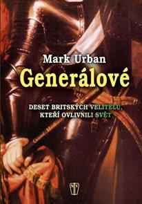 Generálové - Deset britských velitelů, kteří ovlivnili svět