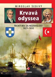 Krvavá odyssea - Řecký boj za nezávislost 1821–1832