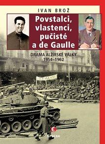 Povstalci, vlastenci, pučisté a de Gaulle - Drama alžírské války 1954–1962