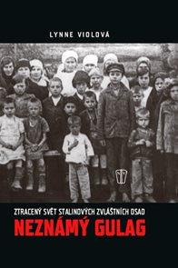 Neznámý gulag - Ztracený svět Stalinových zvláštních osad