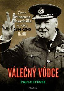 Válečný vůdce - Život Winstona Churchilla ve válce 1874–1945 - II. díl