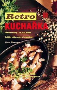 Retro kuchařka - Domácí recepty z 19. a 20. století