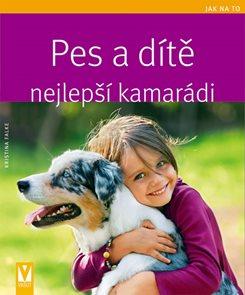 Pes a dítě - nejlepší kamarádi - Jak na to