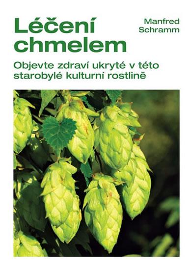 Léčení chmelem - Objevte zdraví ukryté v této starobylé kulturní rostlině - Schramm Manfred - 14,5x20,5