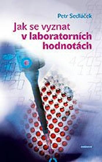 Jak se vyznat v laboratorních hodnotách - Sedláček Petr - 12,9x20,6
