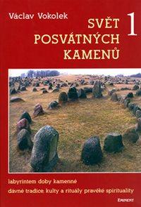 Svět posvátných kamenů 1 - Labyrintem doby kamenné,dávné tradice, kulty a rituály pravěké spirituali